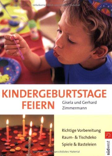 Kindergeburtstage feiern: Richtige Planung - Raum- und Tischdekoration - Spiele und Basteleien