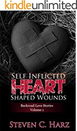 Self Inflicted Heart Shaped Wounds: Backroad Love Stories, Vol. 1