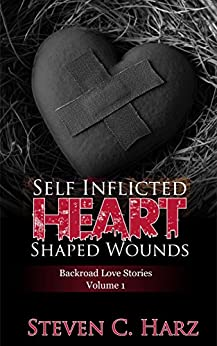Self Inflicted Heart Shaped Wounds: Backroad Love Stories, Vol. 1 by [Harz, Steven]