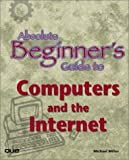 Absolute Beginner's Guide to Computers and the Internet, Michael Miller, 0789780127