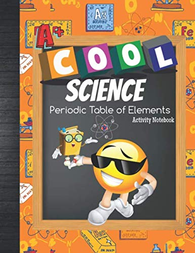 Periodic Table Activity - Cool Science Periodic Table of Elements Activity Notebook: Learn The Periodic Table: Study 118 Elements Chart Layout, Quizzes, Matching & Writing Exercise, Grade Tracker & Bonus Coloring Pages