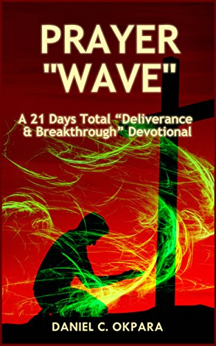 Prayer Wave: A 21 Days Total Deliverance & Breakthrough Devotional: 500  Powerful Prayers & Declarations to Arrest Stubborn Demonic Problems,  Dislodge