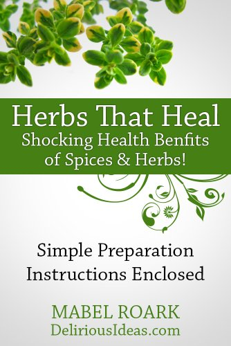 Herbs That Heal  Shocking Health Benefits of 30 Spices & Herbs! Specific  Remedies For Ailments Included: Simple preparation instructions enclosed