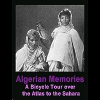 Algerian Memories; a bicycle tour over the Atlas to the Sahara