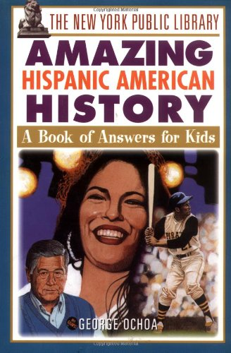The New York Public Library Amazing Hispanic American History: A Book of Answers for Kids