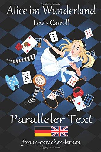 Alice im Wunderland/Alice in Wonderland - Zweisprachig Deutsch Englisch mit nebeneinander angeordneten Übersetzung