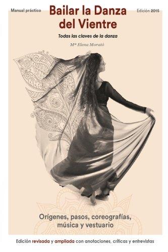 Bailar la danza del vientre (edicion 2015): Todas las claves de la danza (Spanish Edition) [Maria Elena Morato] (Tapa Blanda)