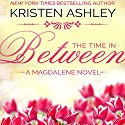 The Time in Between: The Magdalene Series, Book 3 Audiobook by Kristen Ashley Narrated by Erin Mallon