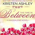 The Time in Between: The Magdalene Series, Book 3 | Kristen Ashley