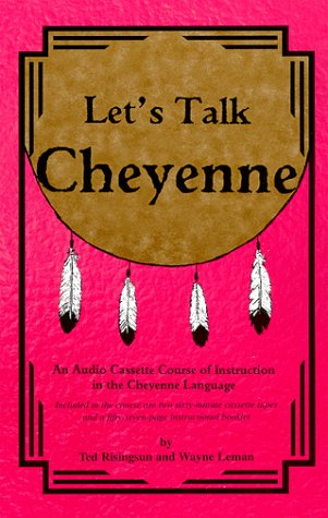 Let's Talk Cheyenne: An Audio Cassette Tape Course of Instruction in the Cheyenne Language