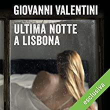 Ultima notte a Lisbona Audiobook by Giovanni Valentini Narrated by Oliviero Cappellini