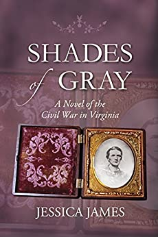 Shades of Gray: A Novel of the Civil War in Virginia by [James, Jessica]