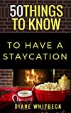 50 Things to Know to Have a Staycation: How to Have Fun Without Leaving Town