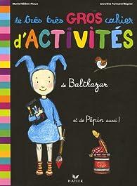 Le très très gros cahier d'activités de Balthazar par Caroline Fontaine-Riquier