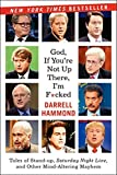img - for God, If You're Not Up There...: Tales of Stand-up, Saturday Night Live, and Other Mind-Altering Mayhem book / textbook / text book