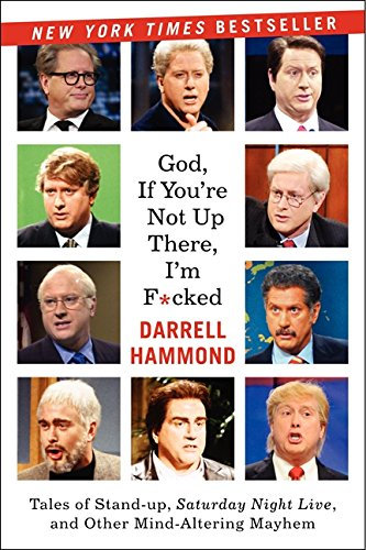 God, If You're Not Up There...: Tales of Available-up, Saturday Night Live, and Other Mind-Altering Mayhem