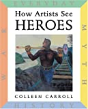 How Artists See Heroes, Colleen Carroll, 0789207737
