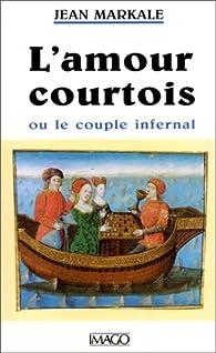 L'amour courtois, ou, Le couple infernal par Jean Markale