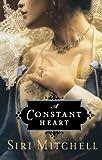 A Constant Heart, Siri L. Mitchell, 0764204319