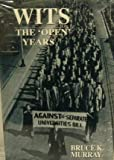 Wits - The Open Years : A History of the University of the Witwatersrand, Johannesburg, 1939-1959, Murray, Bruce K., 1868143147