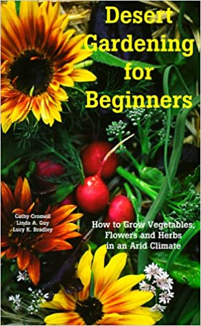 Desert Gardening for Beginners How to Grow Vegetables Flowers