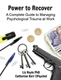img - for Power to Recover: A Complete Guide to Managing Psychological Trauma at Work by Liz Royle (2016-09-08) book / textbook / text book