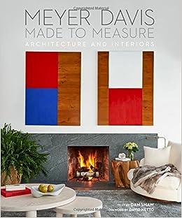 Amazon Made To Measure MEYER DAVIS ARCHITECTURE AND INTERIORS 9780865653283 Will Meyer Gray Davis Dan Shaw David Netto Books