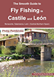 The Smooth Guide to Fly Fishing in Castile and León - Central Northern Spain (León, Salamanca and Benavente) (Phil's Fishing Guide Books Book 9)