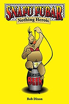 Snafu Fubar: Nothing Heroic by [Dixon, Bob]