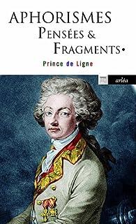 Aphorismes pensées & fragments par Charles Joseph de Ligne