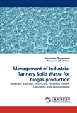 Management of Industrial Tannery Solid Waste for Biogas Production, Arumugam Thangamani and Rangasamy Parthiban, 3843389276