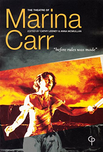 The Theatre of Marina Carr: «before rules was made» (Carysfort Press Ltd.)