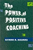 The Power of Positive Coaching, Nakamura, Raymond M., 0763700312