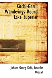 img - for Kitchi-Gami: Wanderings Round Lake Superior book / textbook / text book