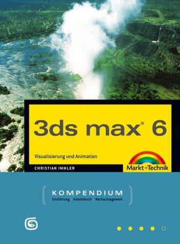 3ds-max-6-0-kompendium-visualisierung-und-animation-kompendium-handbuch