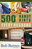 500 Handy Hints for Every Husband: Tips and Tools