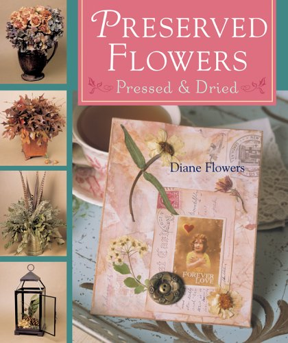 Preserved Flowers: Pressed & Dried