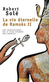 La vie éternelle de Ramsès II par Solé