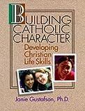 Building Catholic Character, Janie Gustafson, 0877936420