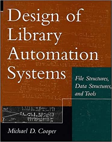 Amazon Com Design Of Library Automation Systems File Structures Data Structures And Tools 9780471138846 Cooper Michael D Books