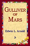 Gulliver of Mars, Edwin L. Arnold, 1421803313