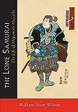 The Lone Samurai The Life of Miyamoto Musashi