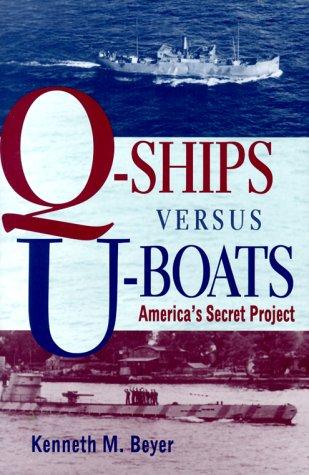 Q-Ships Versus U-Boats: America's Secret Project