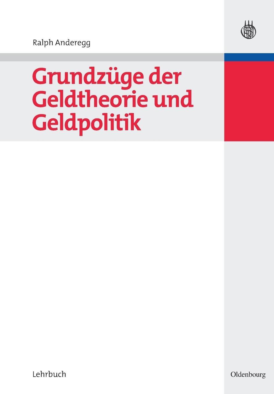 Grundzüge der Geldtheorie und Geldpolitik (Managementwissen für Studium und Praxis) Taschenbuch – 2. April 2007 Ralph Anderegg 3486581481 Volkswirtschaft Business/Economics
