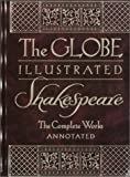 The Globe Illustrated Shakespeare: The Complete Works Annotated