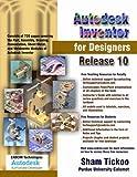 Autodesk Inventor for Designers, Release 10, Sham Tickoo, 1932709096