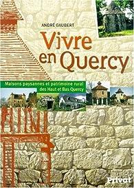 Vivre en Quercy, l'habitat traditionnel paysan par André Gaubert
