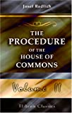The Procedure of the House of Commons : A Study of Its History and Present Form, Translated from the German by A. Ernest Steinthal, with an Introduction and a Supplementary Chapter by Sir Courtenay Ilbert, Redlich, Josef, 1402139667