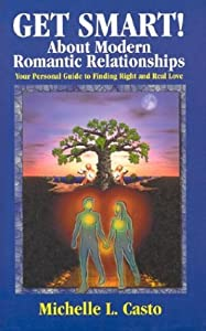 Get Smart! About Modern Romantic Relationships: Your Personal Guide to Finding Right and Real Love