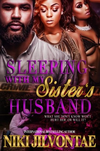 Download Sleeping With My Sister's Husband: What She Don't Know Won't Hurt Her...Or Will It?! (Volume 1) PDF